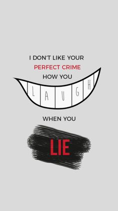 I don't like your perfect crime, how you laugh when u lie. You said the gun was mine, isn't cool, no I don't like u
