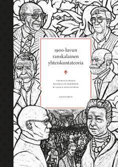 1900-luvun ranskalainen yhteiskuntateoria esittelee kattavasti keskeisimmät ranskalaiset teoreetikot ja teoreettiset suuntaukset. Mukana ovat tunnetut Marcel Mauss, Simone de Beauvoir, Jean-Paul Sartre, Claude Lévi-Strauss, Louis Althusser, Pierre Bourdieu, Émile Durkheim ja Michel Foucault. Toimittaneet Miikka Pyykkönen & Ilkka Kauppinen.