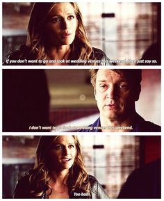 Beckett: If you don't want to go look at wedding venues this weekend, then just say so. Castle: I don't want to go look at wedding venues this weekend. Beckett: Too bad! Castle TV show quotes