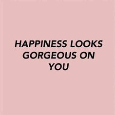 """Happiness looks good on you."" — Unknown"