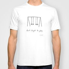 don't forget to play by Marc Johns, get yours here: http://society6.com/product/dont-forget-to-play_t-shirt?curator=waxaveju