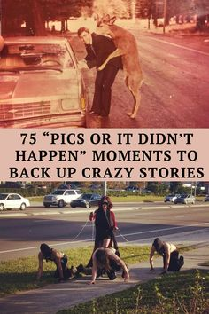 Have you ever heard a story from a friend that just seemed so unbelievable, that your immediate response is to show a picture of it? Then, once you see the picture you can finally believe it! Well, here are 75 photos that people had to take to prove it happened. They range from funny, heartwarming, to straight unbelievable. Take a look at these 75 photographs that prove anything can happen!