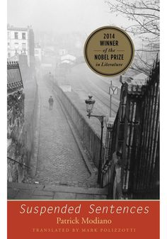Suspended Sentences, Patrick Modiano (nobel prize literature, 2014). Originally published between 1988 and 1993, these three atmospheric novellas share Modiano's recurring theme: an attempt to understand the secret histories of the Nazi Occupation of his native Paris.