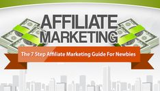 This infographic post outlining the 7 steps affiliate marketing guide for Newbies that can help them grow their online income exponentially.