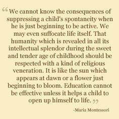 "Think about this one for a while.....what is frequently labeled as a "" behavioral problem"" or ""chemical imbalance"" is actually just the sign of a child's healthy spirit. It is society who has forgotten how to respond to it"