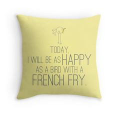 """""""Today, I will be as happy as a bird with a french fry."""" This fun and whimsical pillow (or tote bag) will add a sweet touch to your home decor. Starting under $20! New in the shop today."""