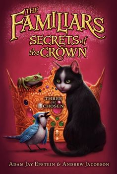 The Familiars #2: Secrets of the Crown  by Adam Jay Epstein and Andrew Jacobson