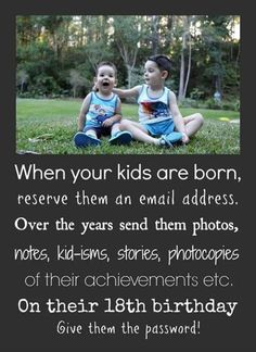 Set your kids up an email account when they are born, send them emails, photos, give them the password on their 18th birthday...