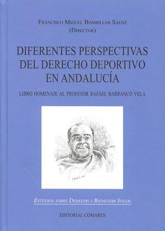 Diferentes perspectivas del derecho deportivo en Andalucía : libro homenaje al profesor Rafael Barranco Vela / Francisco Miguel Bombillar Sáenz (dir.). Comares, 2016