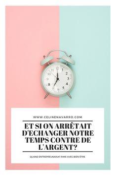 ET SI ON ARRÊTAIT D'ECHANGER NOTRE TEMPS CONTRE DE L'ARGENT? — Celine Navarro Alarm Clock, Celine, Messages, Business, Lifestyle, Blogging, Articles, Facebook, Relationship Marketing