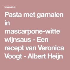 Pasta met garnalen in mascarpone-witte wijnsaus - Een recept van Veronica Voogt - Albert Heijn