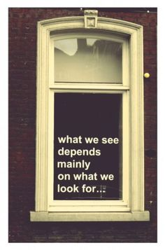 what we see depends mainly on what we look for...