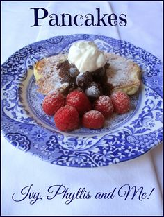 Ivy, Phyllis and Me!: PANCAKES WITH BLUEBERRIES AND RASPBERRIES