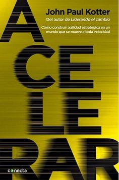 Acelerar : cómo desarrollar agilidad estratégica en un mundo que se mueva cada vez más rápido / John P. Kotter