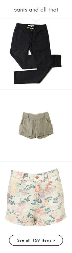 """""""pants and all that"""" by parisgeller ❤ liked on Polyvore featuring pants, bottoms, jeans, trousers, women, canvas pants, shorts, short, short shorts and linen shorts"""