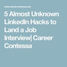 5 Almost Unknown LinkedIn Hacks to Land a Job Interview| Career Contessa