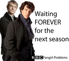 BBC FanGirl Problems. Like for serious you have no idea. Well my fellow nerds do haha. It feels like an eternity D=