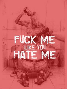 Fuck me like you hate me lyrics photos 75