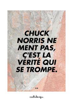 Chuck norris ne ment pas, c'est la vérité qui se trompe. // C.N @besssof
