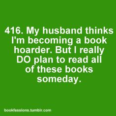 My husband thinks I'm becoming a book hoarder. But I really DO plan to read all of these books someday.