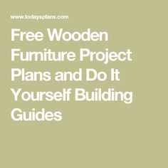 Free Wooden Furniture Project Plans and Do It Yourself Building Guides