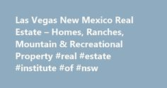 Las Vegas New Mexico Real Estate – Homes, Ranches, Mountain & Recreational Property #real #estate #institute #of #nsw http://remmont.com/las-vegas-new-mexico-real-estate-homes-ranches-mountain-recreational-property-real-estate-institute-of-nsw/  #las vegas real estate for sale # Serving Las Vegas, New Mexico and San Miguel County Also Serving Guadalupe County, Mora County & Northern New Mexico Homes, New Mexico Ranches, Mountain and Recreational Property View All Area Properties United…