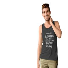 """""""Talking To My Mom Today""""Mother's Daytee - Leave Me ALONE I'm Only Talking to My MOM Today Women's T-Shirt from Mother's Day Gift-Giving Shop   Teespring"""