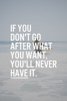 """If you don't go after what you want, you'll never have it."" #Inspiration #Quote"