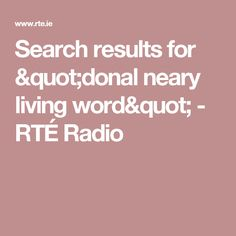 """Search results for """"donal neary living word"""" - RTÉ Radio Search, Words, Searching, Horse"""