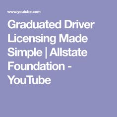 Graduated Driver Licensing Made Simple | Allstate Foundation - YouTube