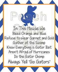 super cute but wish it said refuse to wear red & black and aren't afraid of volunteers - ya know, listing our REAL rivalries... Florida Gators In This House  8x10 Printable by PeachStatePaper