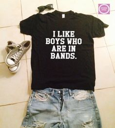 teenager style by stupidstyle on Etsy https://www.etsy.com/listing/207610399/i-like-boys-who-are-in-bands-t-shirts