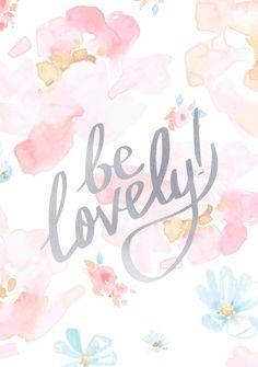 Be lovely.
