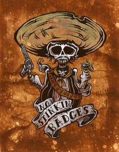 No Stinkin Badges by David Lozeau Skeleton Drawings, Skeleton Art, Art Drawings, Outlaw Tattoo, Day Of The Dead Artwork, Sugar Skull Art, Sugar Skulls, Desenho Tattoo, Chicano Art