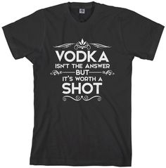 Vodka Isn't The Answer But It's Worth A Shot Men's by Threadrock