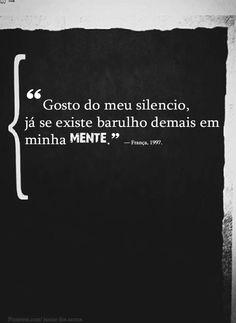 """""""Gosto do meu silencio, já se existe barulho demais em minha mente."""" — França, 1997.  http://www.pinterest.com/dossantos0445/al%C3%A9m-de-voc%C3%AA/"""