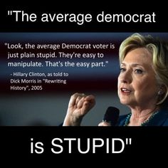 Trump's voters were called deplorable and Clinton's own voters stupid and easy to manipulate--it all adds up to most of the population, as Clinton views them (a rather low opinion of the people as a whole).