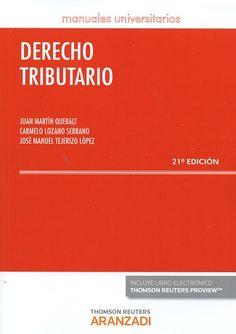 Derecho tributario / Juan Martín Queralt, Carmelo Lozano Serrano, José Manuel Tejerizo López.   21ª ed. (rev., amp. y puesta al día) Aranzadi Thomson Reuters, 2016
