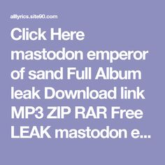 Click Here  mastodon emperor of sand Full Album leak Download link MP3 ZIP RAR    Free LEAK mastodon emperor of sand Deluxe Download 2017 ZIP TORRENT RAR    (download) mastodon emperor of sand Deluxe Download Full Album Free    DOWNLOAD 2017 mastodon emperor of sand Deluxe Download Full Album    HQ Leak mastodon emperor of sand Deluxe Download Full Album #2017    LEAK HOT mastodon emperor of sand Deluxe Download Full Album (Full Album + Download)