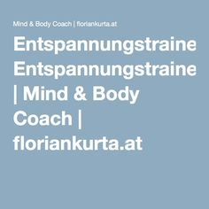 Entspannungstrainer | Mind & Body Coach | floriankurta.at Body Coach, Mindfulness, Consciousness