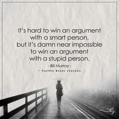 It's hard to win an argument with a smart person - http://themindsjournal.com/its-hard-to-win-an-argument-with-a-smart-person/