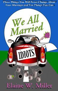We All Married Idiots by Elaine W. Miller