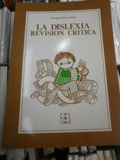 La Dislexia : revisión crítica / Santiago Molina García ; presentación Alfred A. Tomatis