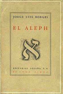 """The Aleph and Other Stories (1949) is a book of short stories by Argentine writer Jorge Luis Borges. The title work, """"The Aleph"""", describes a point in space that contains all other spaces at once. The work also presents the idea of infinite time."""
