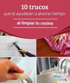 10 trucos que te ayudarán a ahorrar tiempo al limpiar tu cocina Para ser sinceros, las tareas de limpieza de la cocina son las que menos nos gusta realizar.