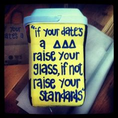 """""""if your date is a ddd raise your glass, if not raise your standards"""""""