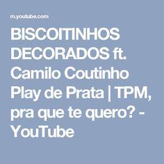 BISCOITINHOS DECORADOS ft. Camilo Coutinho Play de Prata | TPM, pra que te quero? - YouTube