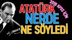 2016 KPSS için -- ATATÜRK Nerde Ne Söyledi ? -- Atatürk'ün tarihe geçen ...