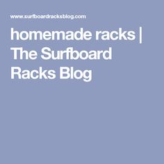 Homemade Racks The Surfboard Blog