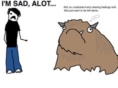 """""""The Alot is an imaginary creature that I made up to help me deal with my compulsive need to correct other people's grammar.  It kind of looks like a cross between a bear, a yak and a pug, and it has provided hours of entertainment for me in a situation where I'd normally be left feeling angry and disillusioned with the world.""""--Hyperbole and a Half"""